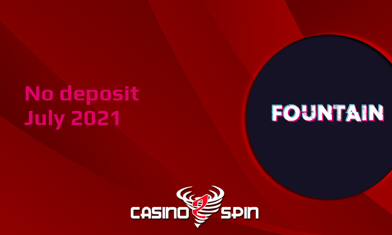 Latest no deposit bonus from Fountain- 20th of July 2021