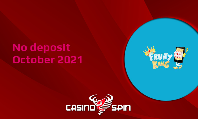 Latest no deposit bonus from Fruity King Casino, today 16th of October 2021