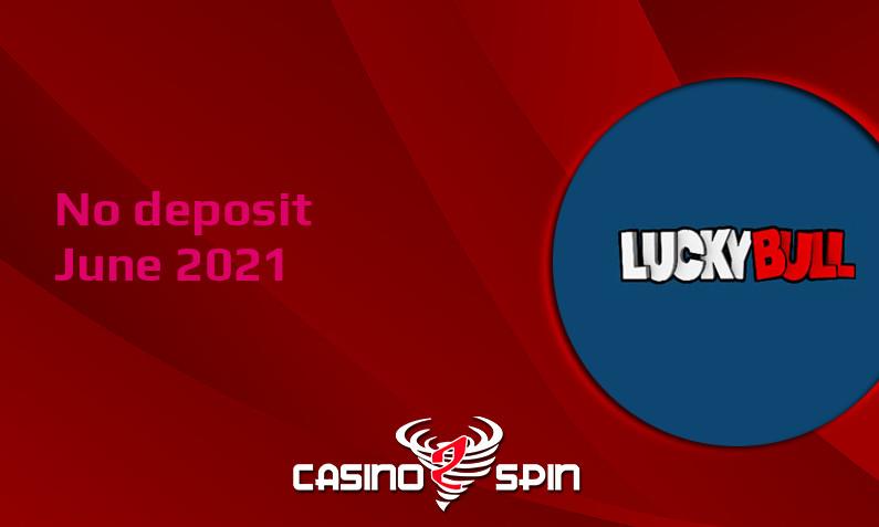 Latest no deposit bonus from LuckyBull- 1st of June 2021