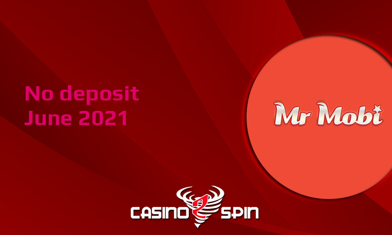 Latest no deposit bonus from Mr Mobi Casino 14th of June 2021