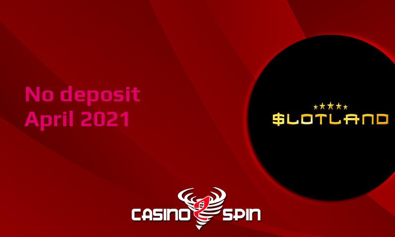 Latest no deposit bonus from Slotland Casino 18th of April 2021